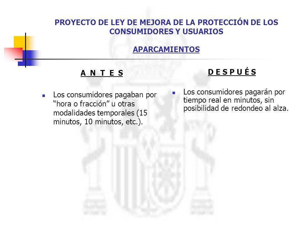 PROYECTO DE LEY DE MEJORA DE LA PROTECCIÓN DE LOS CONSUMIDORES Y USUARIOS APARCAMIENTOS