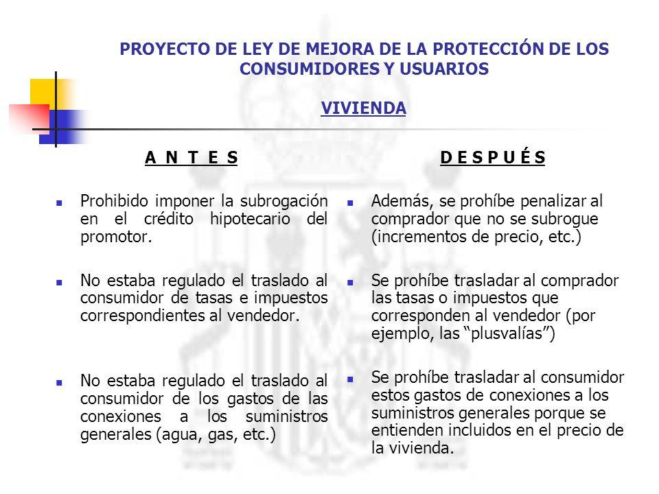 PROYECTO DE LEY DE MEJORA DE LA PROTECCIÓN DE LOS CONSUMIDORES Y USUARIOS VIVIENDA