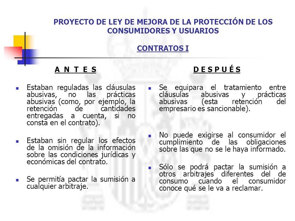 PROYECTO DE LEY DE MEJORA DE LA PROTECCIÓN DE LOS CONSUMIDORES Y USUARIOS CONTRATOS I