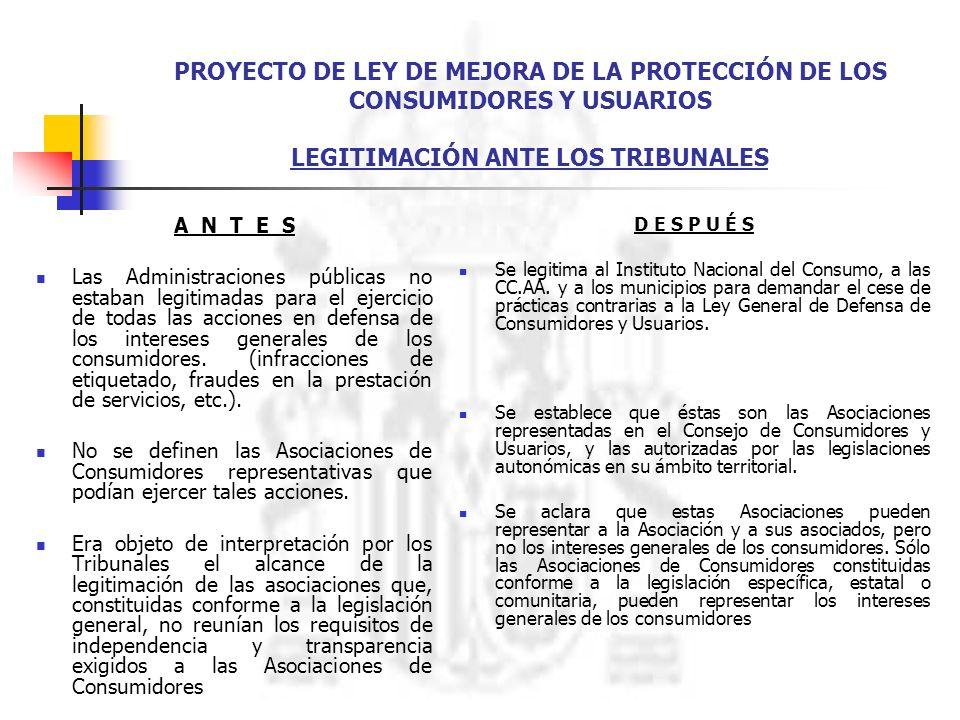 PROYECTO DE LEY DE MEJORA DE LA PROTECCIÓN DE LOS CONSUMIDORES Y USUARIOS LEGITIMACIÓN ANTE LOS TRIBUNALES