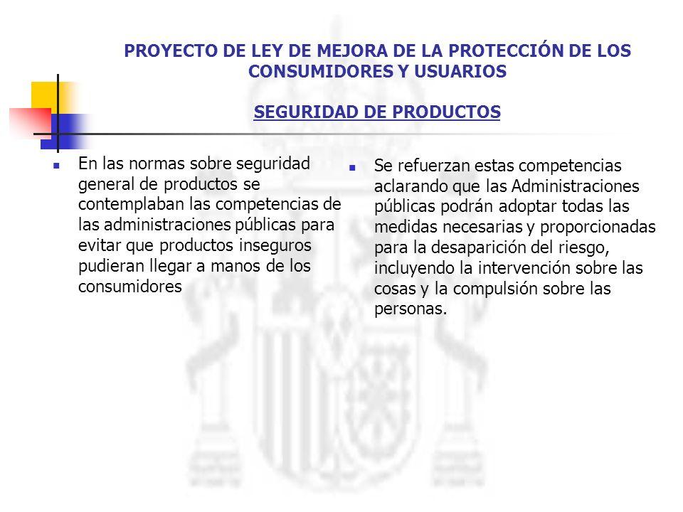PROYECTO DE LEY DE MEJORA DE LA PROTECCIÓN DE LOS CONSUMIDORES Y USUARIOS SEGURIDAD DE PRODUCTOS