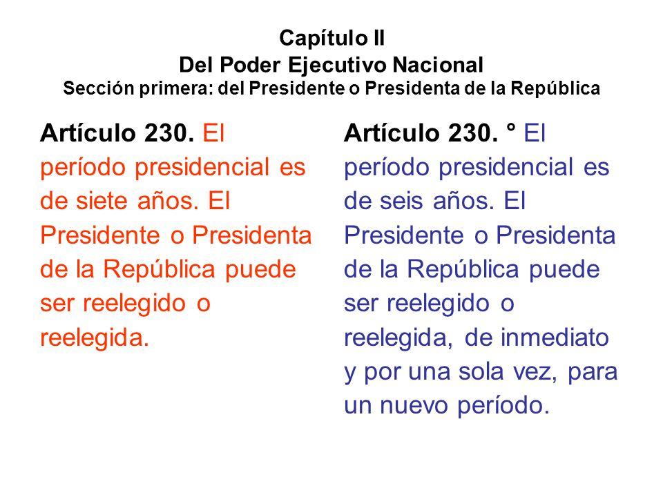 período presidencial es de siete años. El Presidente o Presidenta