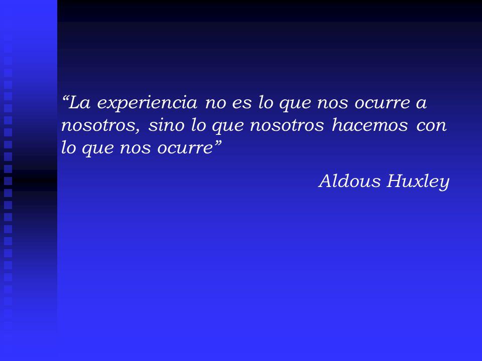 La experiencia no es lo que nos ocurre a nosotros, sino lo que nosotros hacemos con lo que nos ocurre
