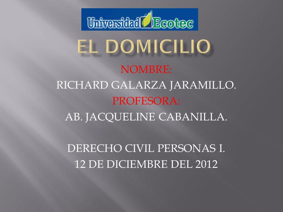 EL DOMICILIO NOMBRE: RICHARD GALARZA JARAMILLO. PROFESORA: