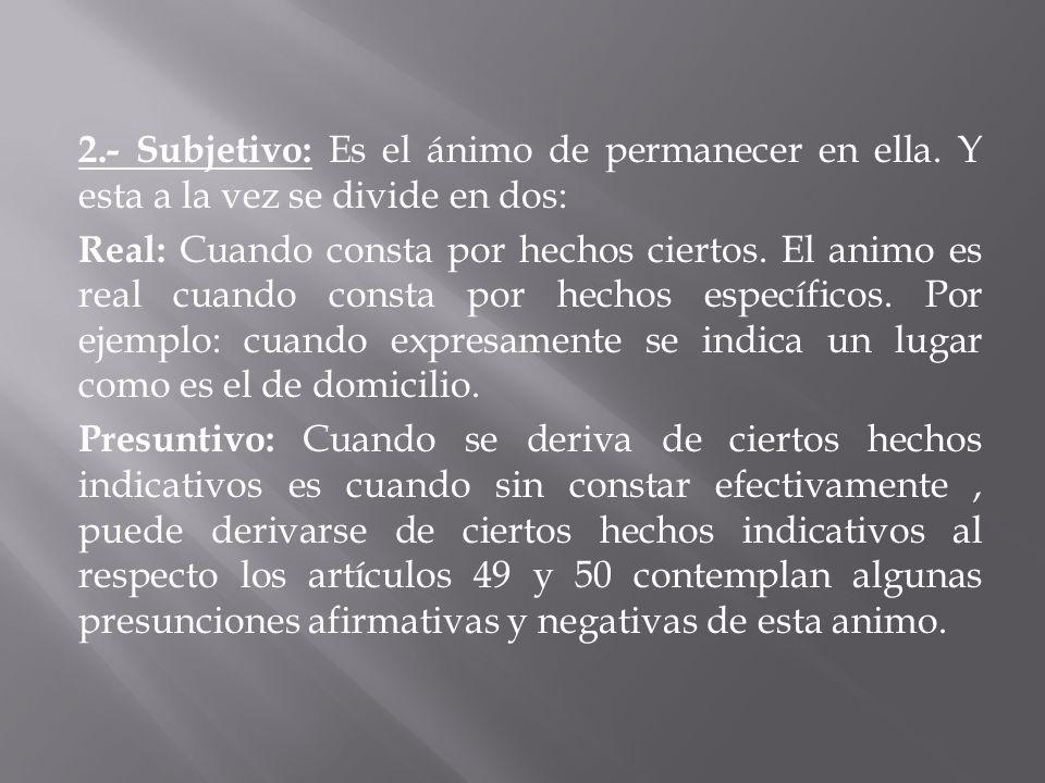 2. - Subjetivo: Es el ánimo de permanecer en ella