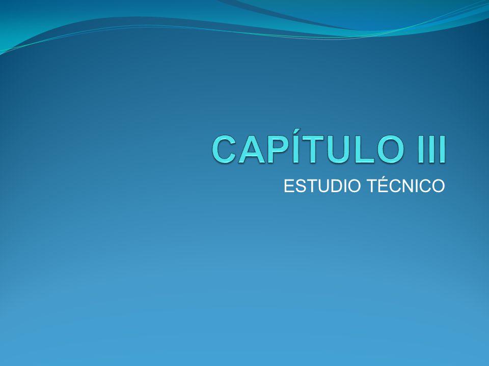 CAPÍTULO III ESTUDIO TÉCNICO
