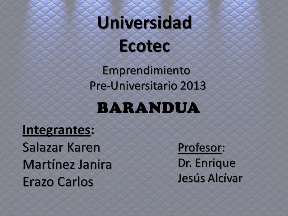 Universidad Ecotec BARANDUA Integrantes: Salazar Karen Martínez Janira