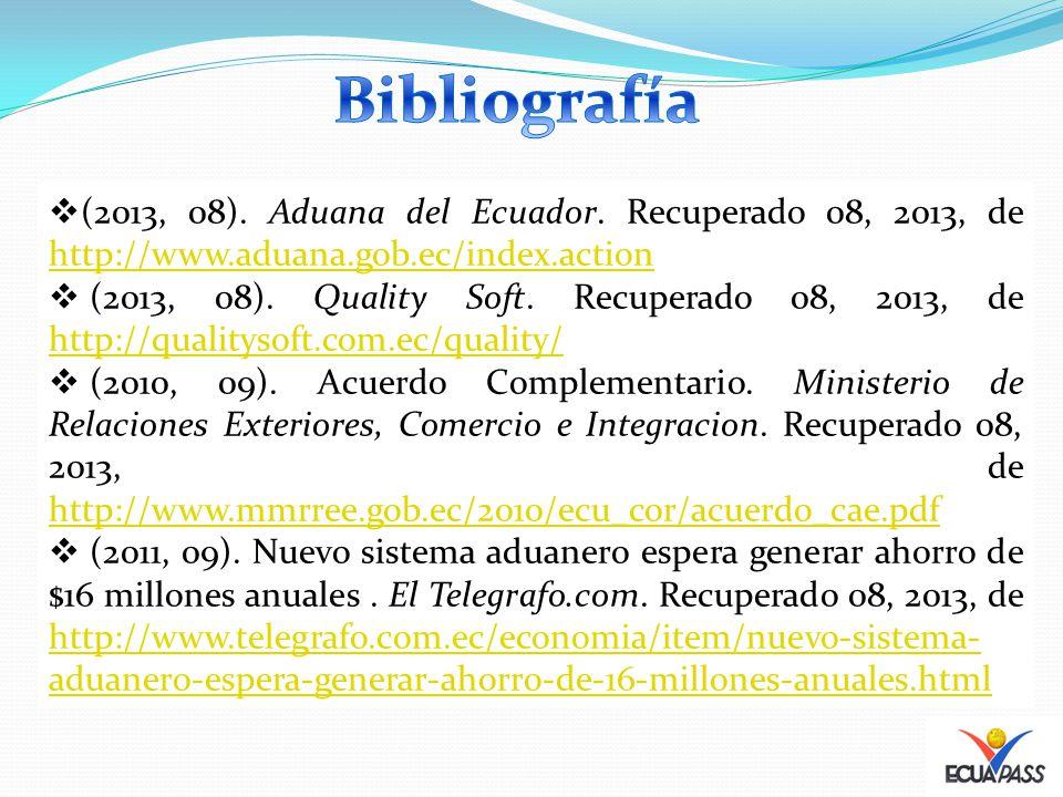 Bibliografía (2013, 08). Aduana del Ecuador. Recuperado 08, 2013, de http://www.aduana.gob.ec/index.action.
