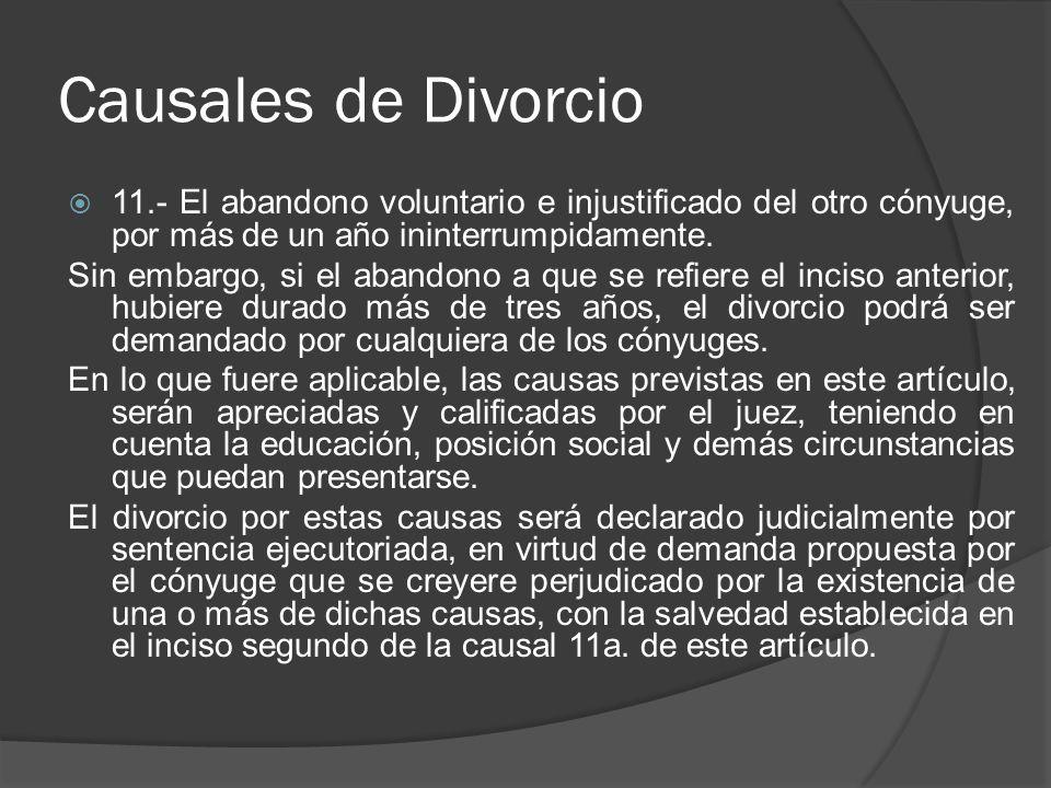 Causales de Divorcio 11.- El abandono voluntario e injustificado del otro cónyuge, por más de un año ininterrumpidamente.