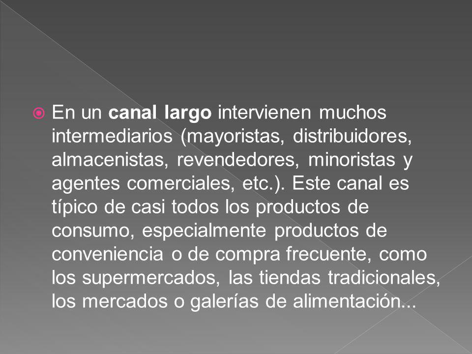 En un canal largo intervienen muchos intermediarios (mayoristas, distribuidores, almacenistas, revendedores, minoristas y agentes comerciales, etc.).