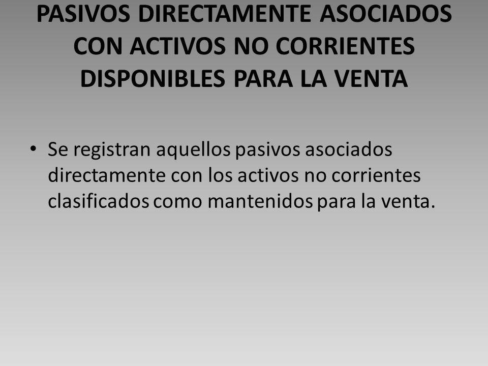PASIVOS DIRECTAMENTE ASOCIADOS CON ACTIVOS NO CORRIENTES DISPONIBLES PARA LA VENTA