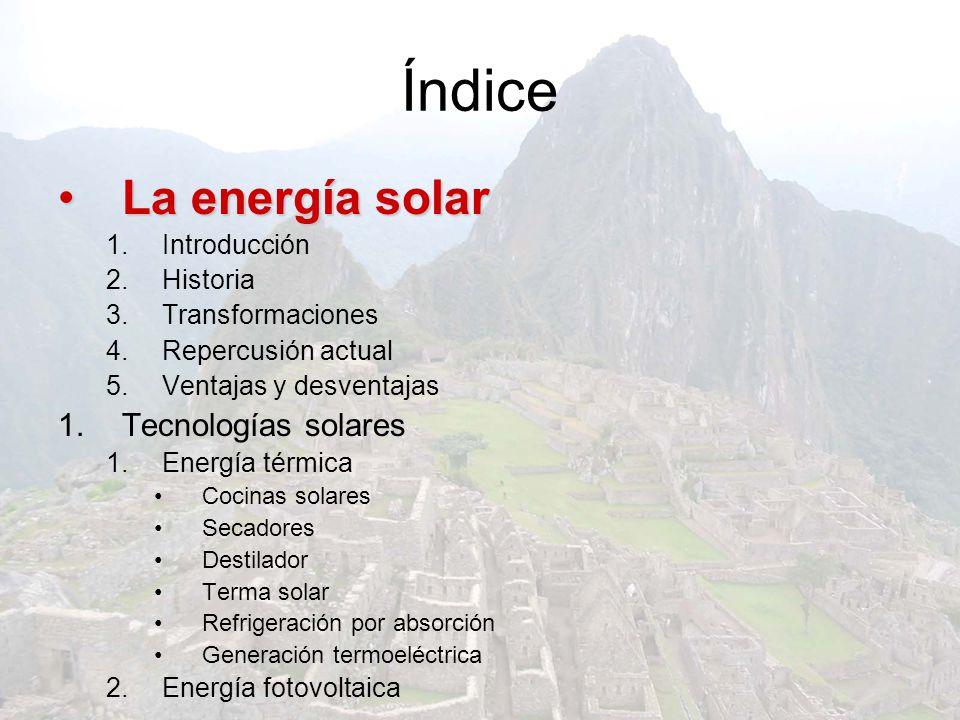 Índice La energía solar Tecnologías solares Introducción Historia