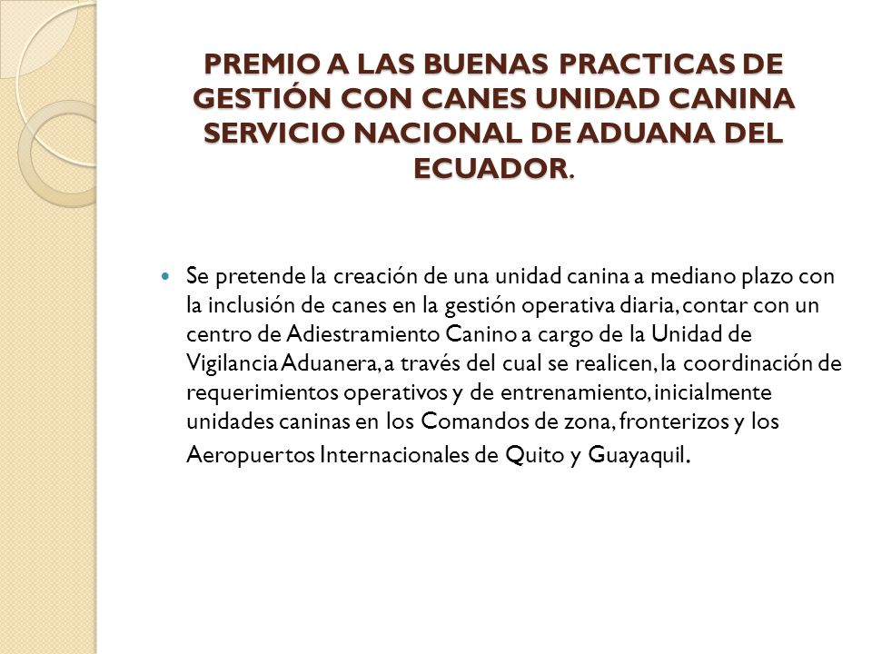 PREMIO A LAS BUENAS PRACTICAS DE GESTIÓN CON CANES UNIDAD CANINA SERVICIO NACIONAL DE ADUANA DEL ECUADOR.