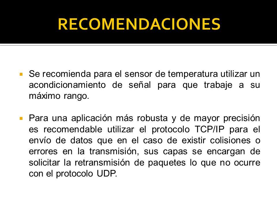 RECOMENDACIONES Se recomienda para el sensor de temperatura utilizar un acondicionamiento de señal para que trabaje a su máximo rango.