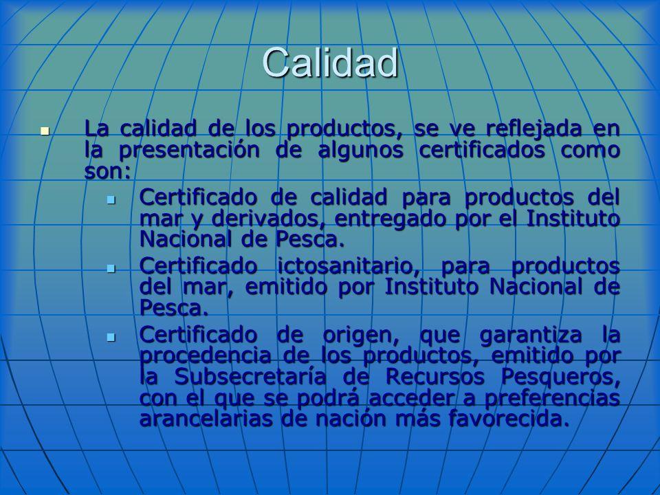 Calidad La calidad de los productos, se ve reflejada en la presentación de algunos certificados como son: