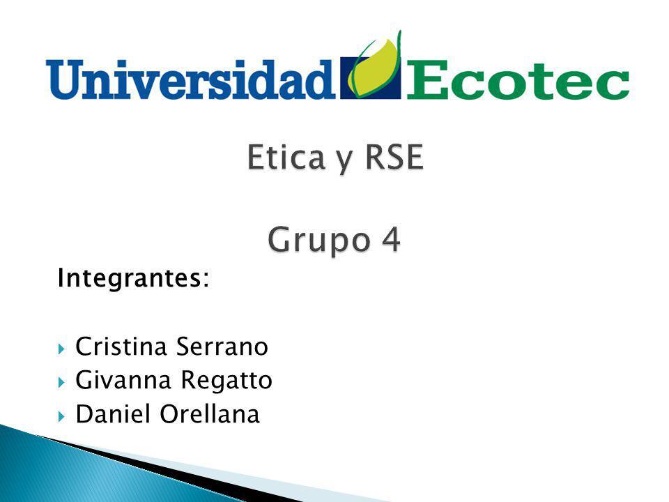 Etica y RSE Grupo 4 Integrantes: Cristina Serrano Givanna Regatto