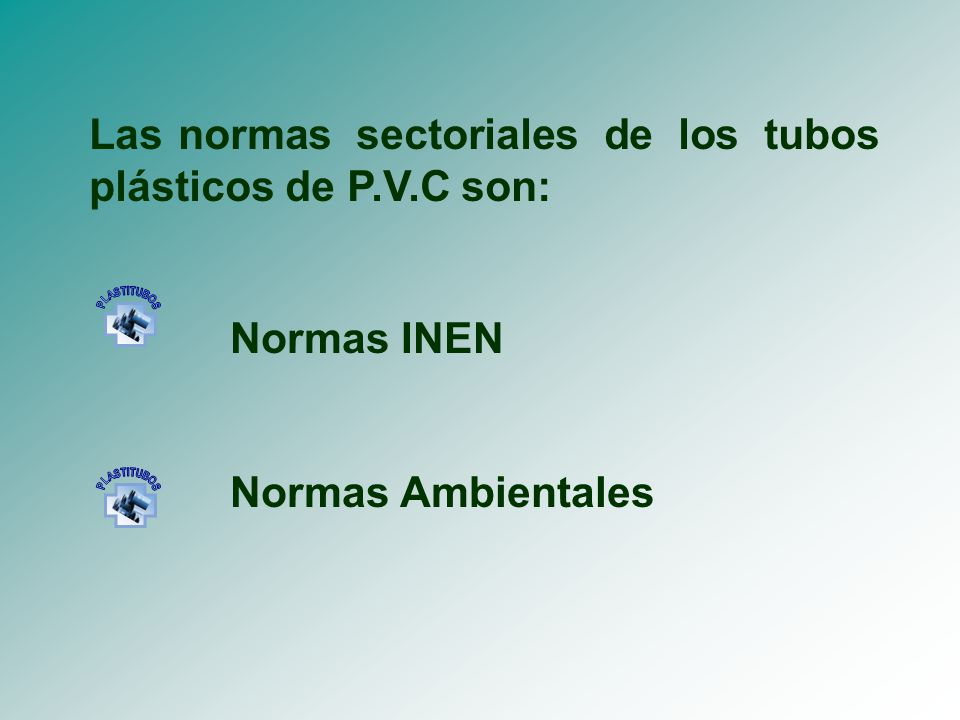 Las normas sectoriales de los tubos plásticos de P.V.C son: