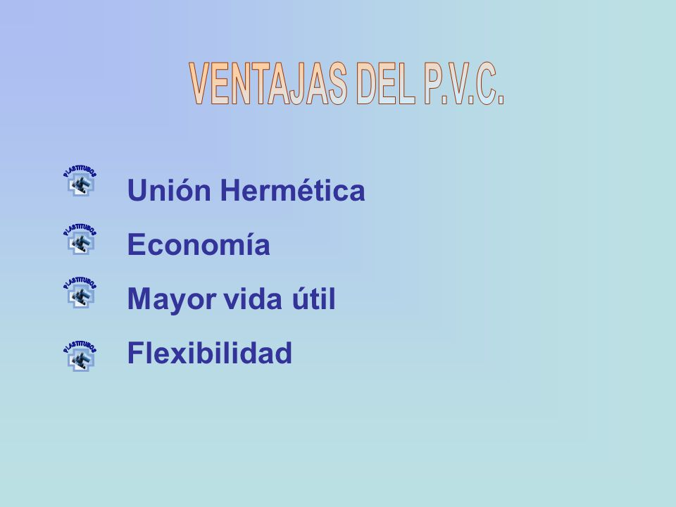 VENTAJAS DEL P.V.C. Unión Hermética Economía Mayor vida útil