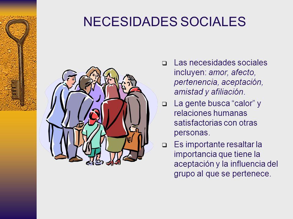 NECESIDADES SOCIALES Las necesidades sociales incluyen: amor, afecto, pertenencia, aceptación, amistad y afiliación.