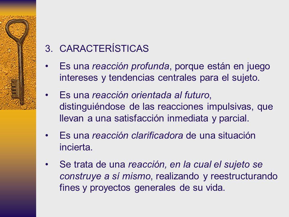 CARACTERÍSTICAS Es una reacción profunda, porque están en juego intereses y tendencias centrales para el sujeto.