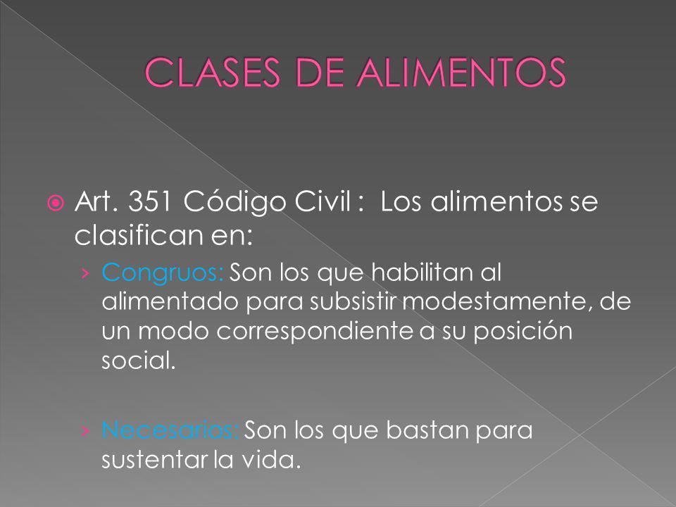 CLASES DE ALIMENTOS Art. 351 Código Civil : Los alimentos se clasifican en: