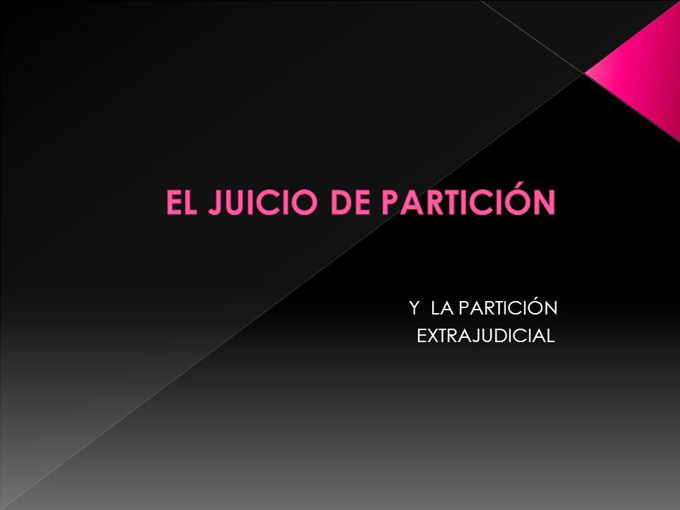 EL JUICIO DE PARTICIÓN Y LA PARTICIÓN EXTRAJUDICIAL
