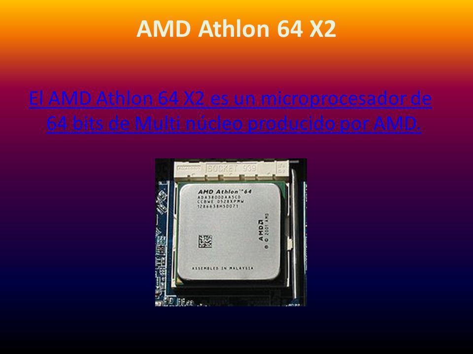 AMD Athlon 64 X2 El AMD Athlon 64 X2 es un microprocesador de 64 bits de Multi núcleo producido por AMD.