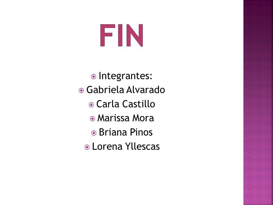 fin Integrantes: Gabriela Alvarado Carla Castillo Marissa Mora