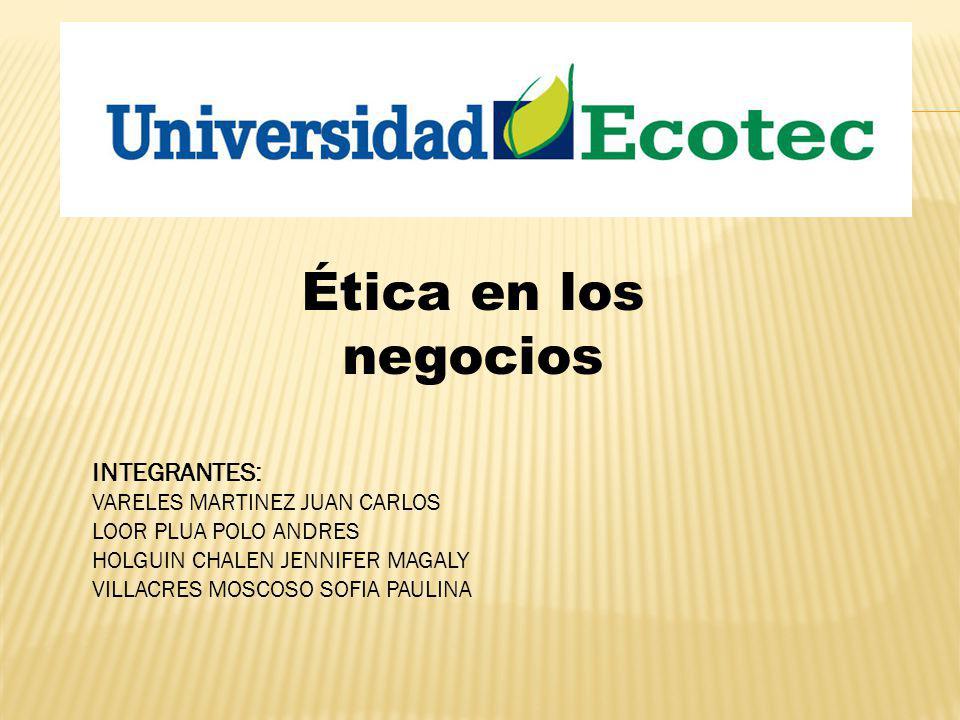Ética en los negocios INTEGRANTES: VARELES MARTINEZ JUAN CARLOS