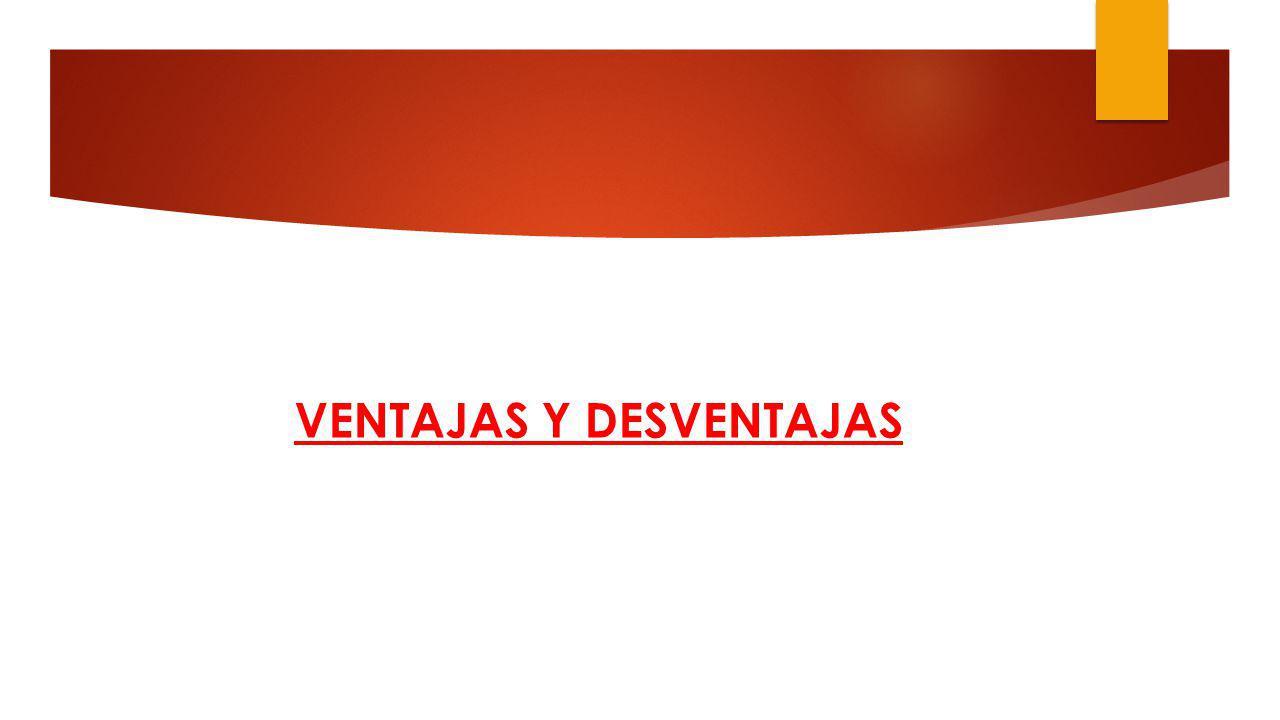 VENTAJAS Y DESVENTAJAS