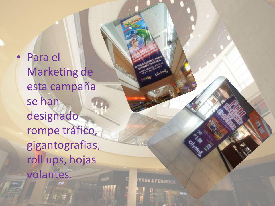 Para el Marketing de esta campaña se han designado rompe tráfico, gigantografias, roll ups, hojas volantes.