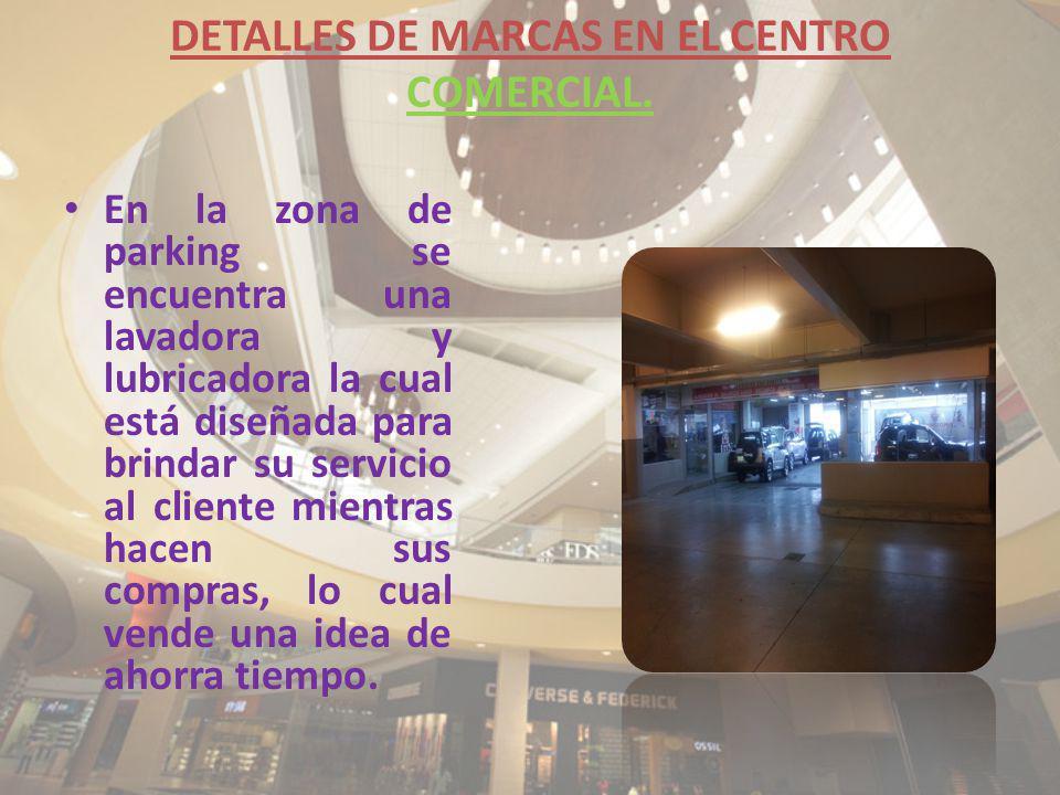DETALLES DE MARCAS EN EL CENTRO COMERCIAL.