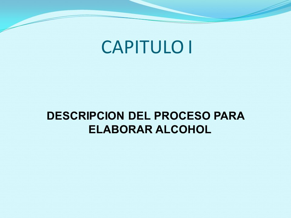 DESCRIPCION DEL PROCESO PARA ELABORAR ALCOHOL