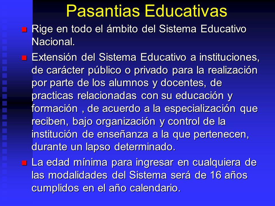 Pasantias Educativas Rige en todo el ámbito del Sistema Educativo Nacional.