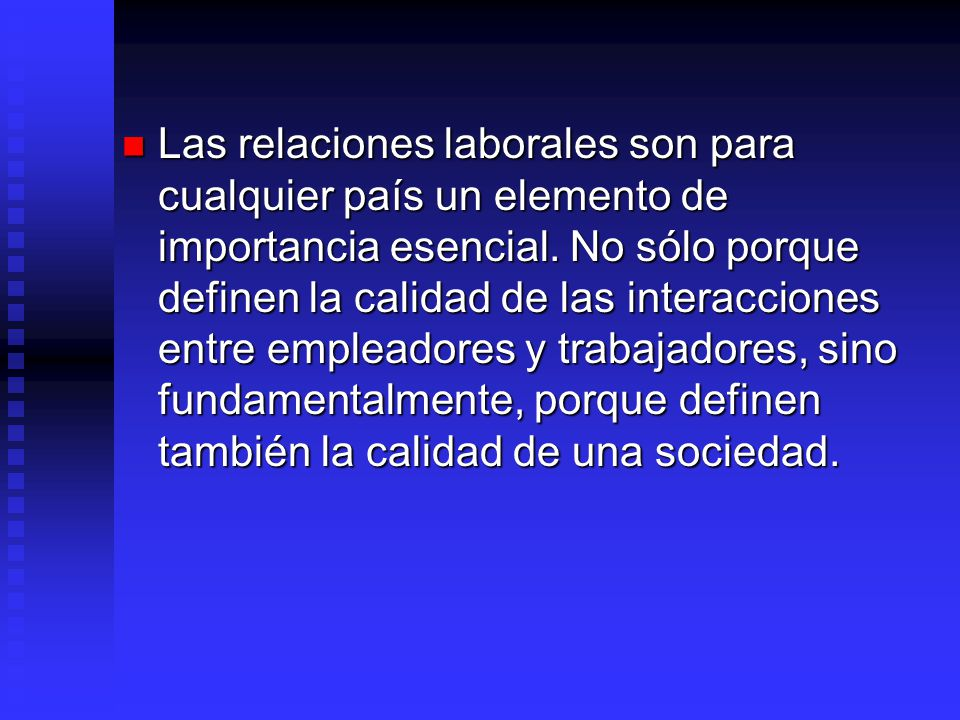 Las relaciones laborales son para cualquier país un elemento de importancia esencial.