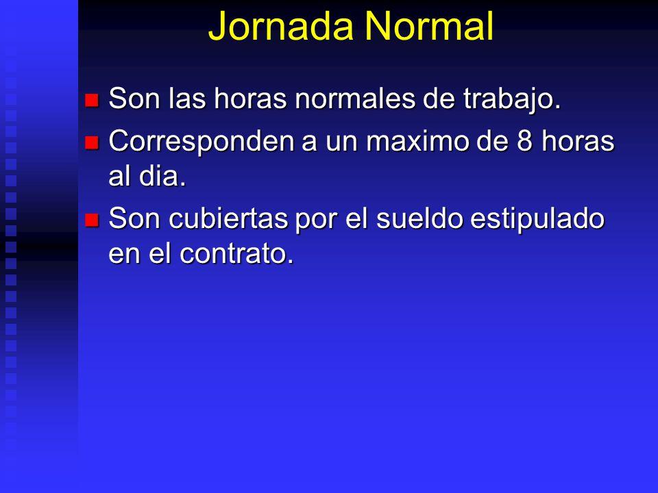 Jornada Normal Son las horas normales de trabajo.