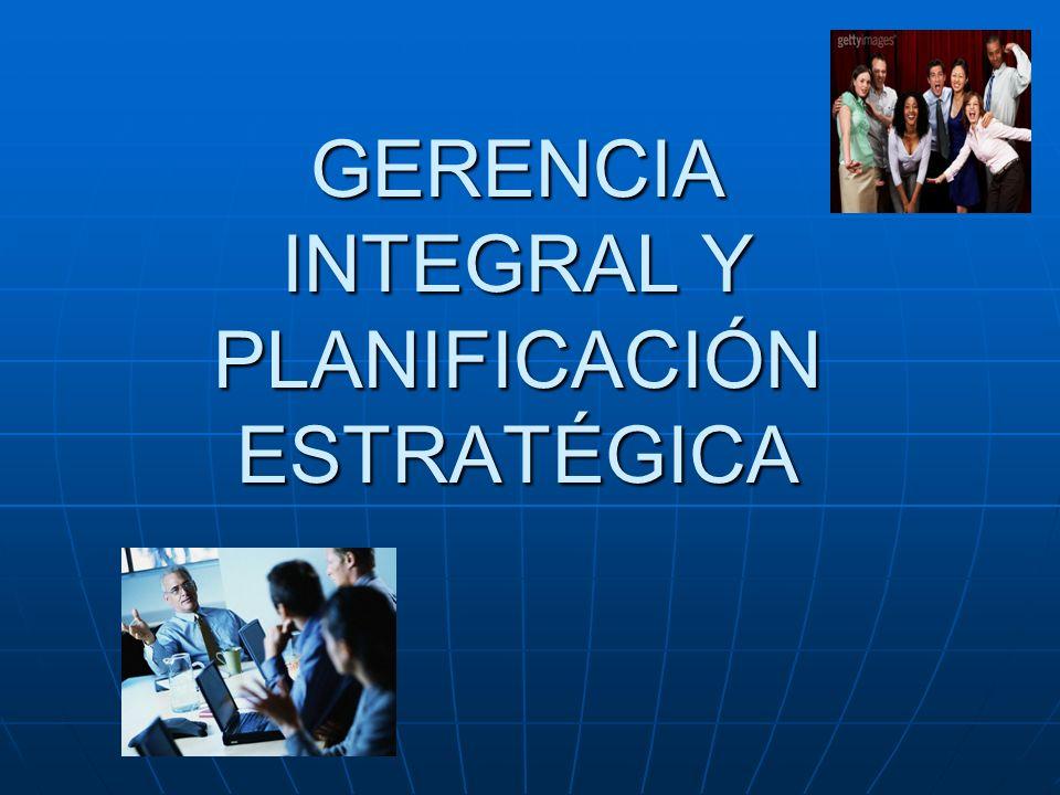 GERENCIA INTEGRAL Y PLANIFICACIÓN ESTRATÉGICA