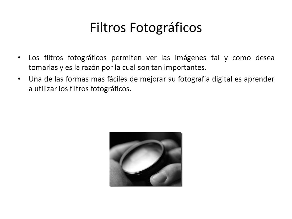 Filtros Fotográficos Los filtros fotográficos permiten ver las imágenes tal y como desea tomarlas y es la razón por la cual son tan importantes.