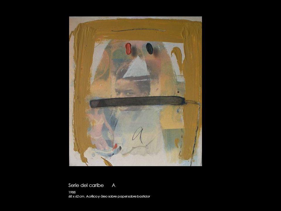 Serie del caribe A 1988 68 x 62 cm. Acrílico y óleo sobre papel sobre bastidor