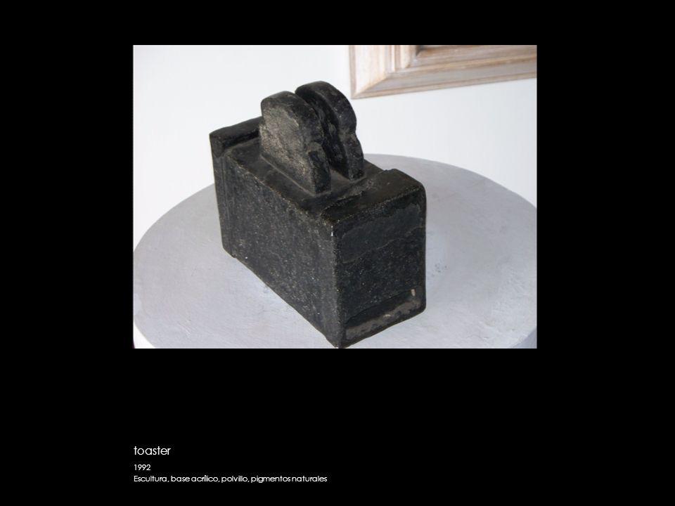 toaster 1992 Escultura, base acrílico, polvillo, pigmentos naturales