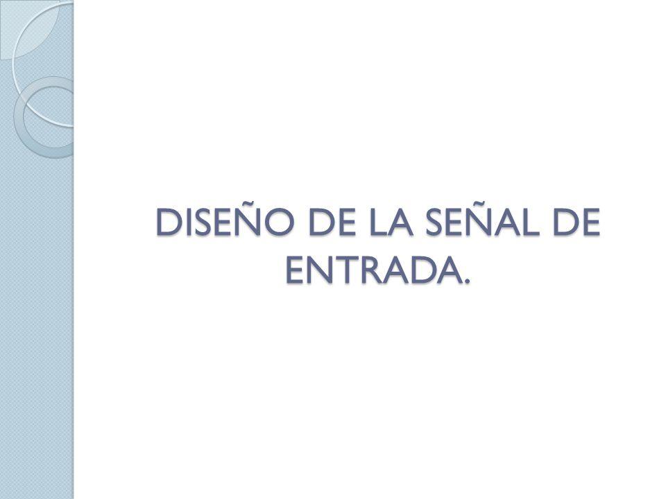 DISEÑO DE LA SEÑAL DE ENTRADA.