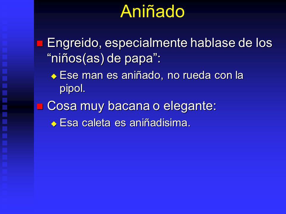 Aniñado Engreido, especialmente hablase de los niños(as) de papa :