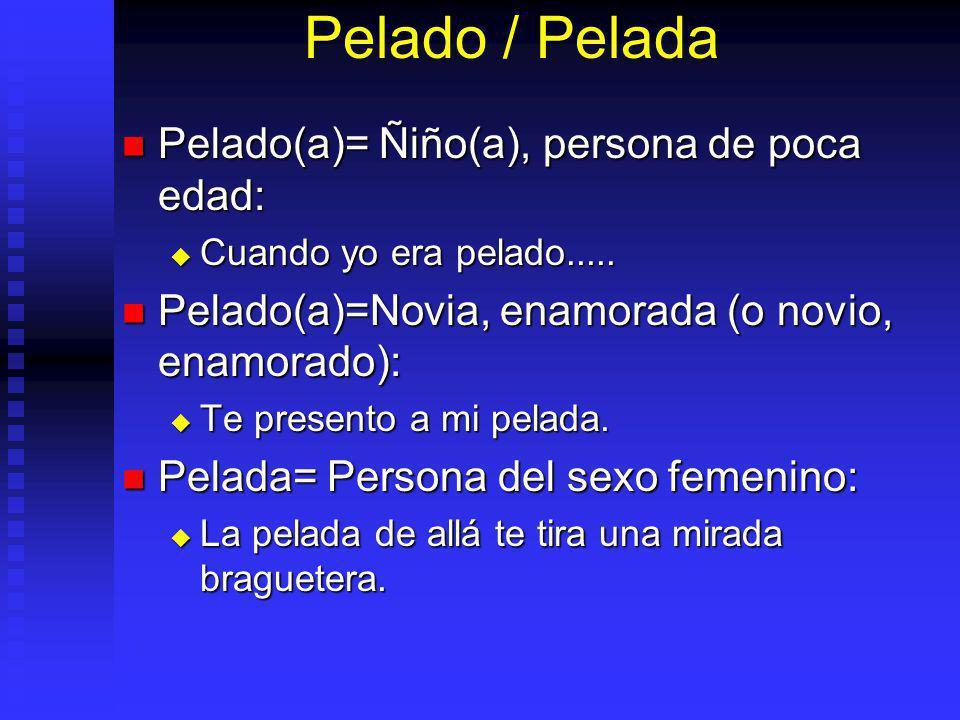 Pelado / Pelada Pelado(a)= Ñiño(a), persona de poca edad: