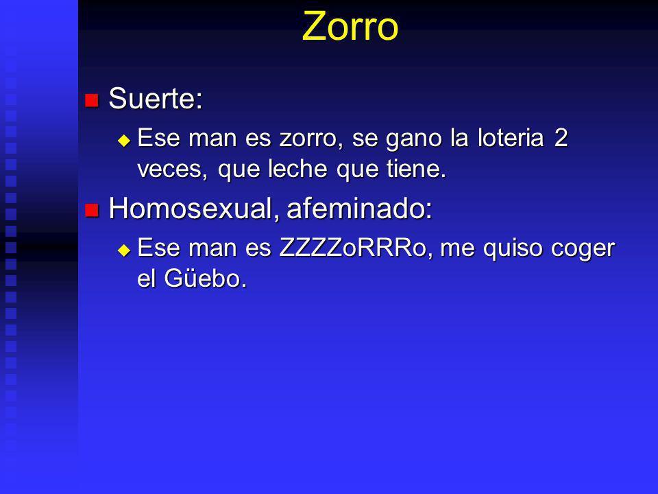 Zorro Suerte: Homosexual, afeminado: