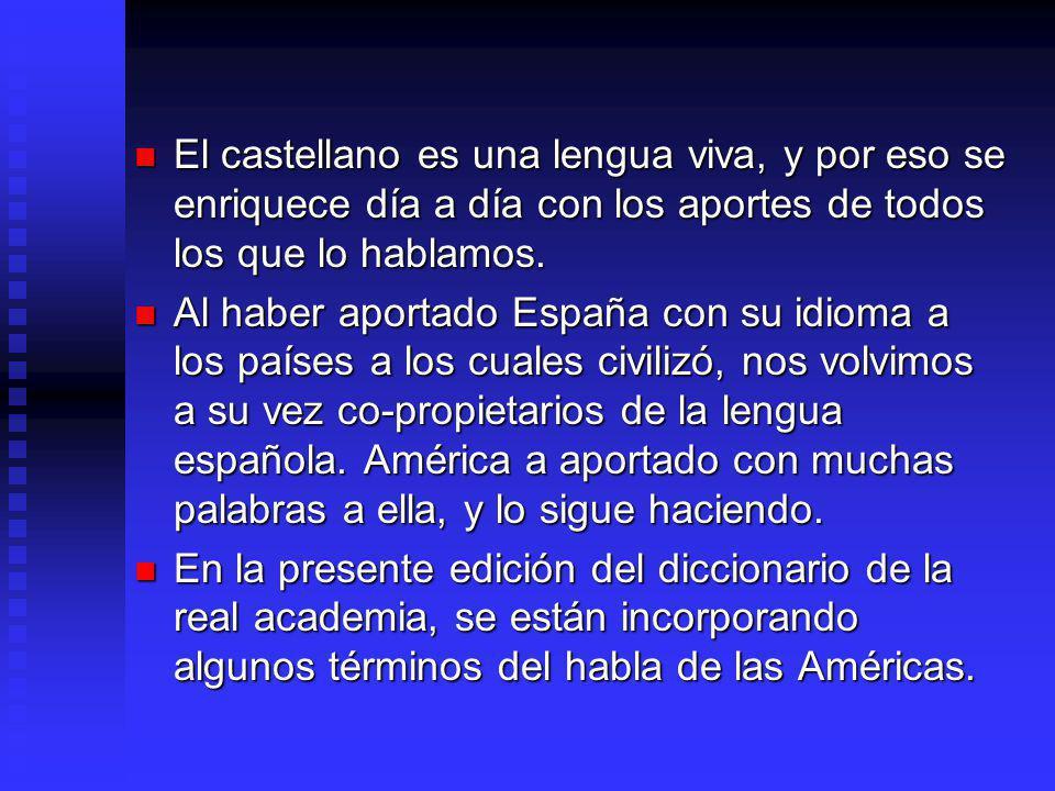 El castellano es una lengua viva, y por eso se enriquece día a día con los aportes de todos los que lo hablamos.