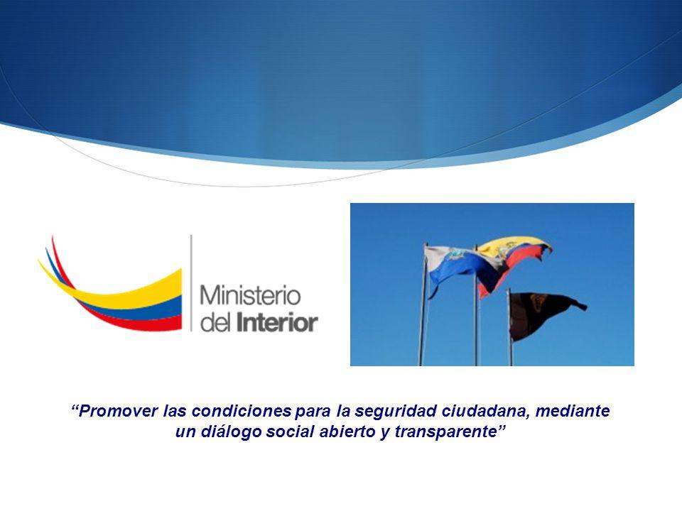 Promover las condiciones para la seguridad ciudadana, mediante un diálogo social abierto y transparente