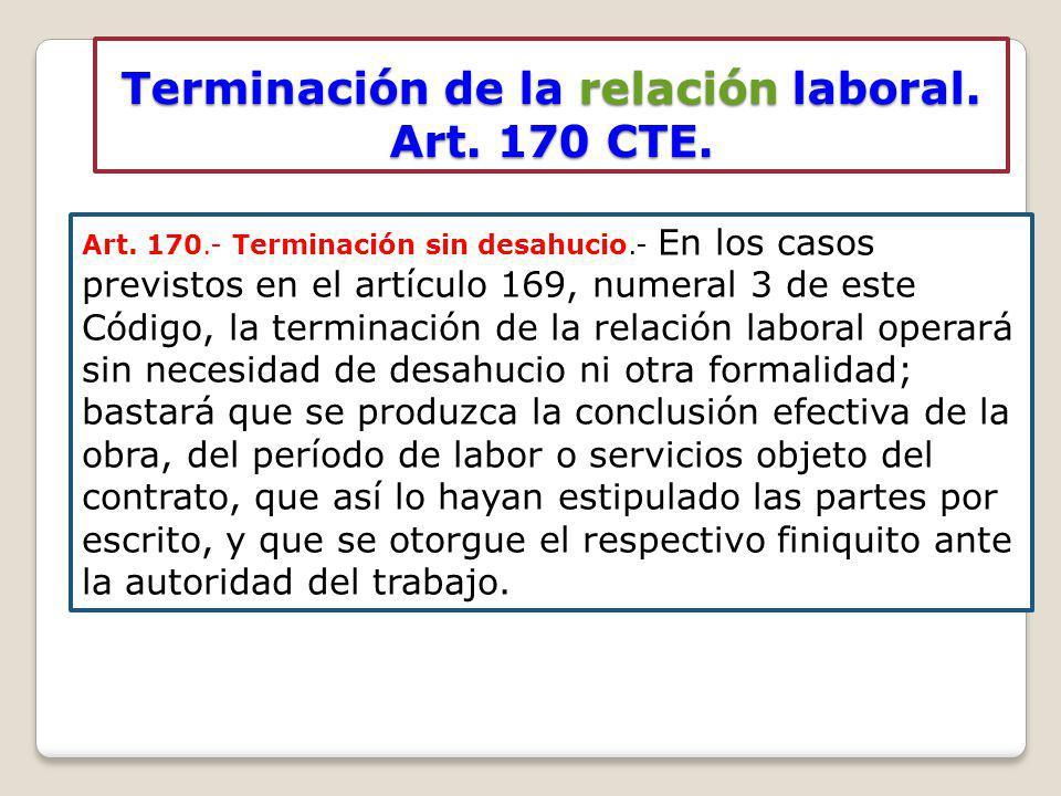Terminación de la relación laboral. Art. 170 CTE.