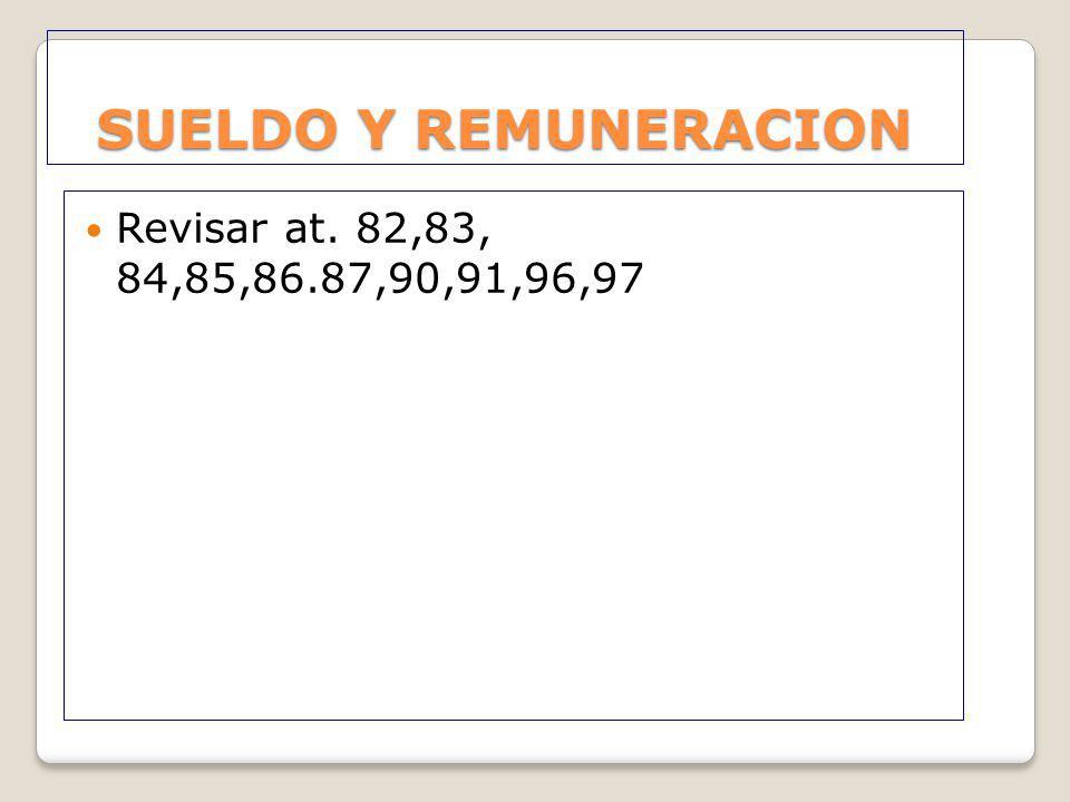 SUELDO Y REMUNERACION Revisar at. 82,83, 84,85,86.87,90,91,96,97