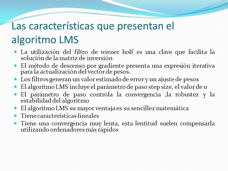 Las características que presentan el algoritmo LMS