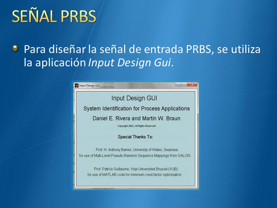 SEÑAL PRBS Para diseñar la señal de entrada PRBS, se utiliza la aplicación Input Design Gui.